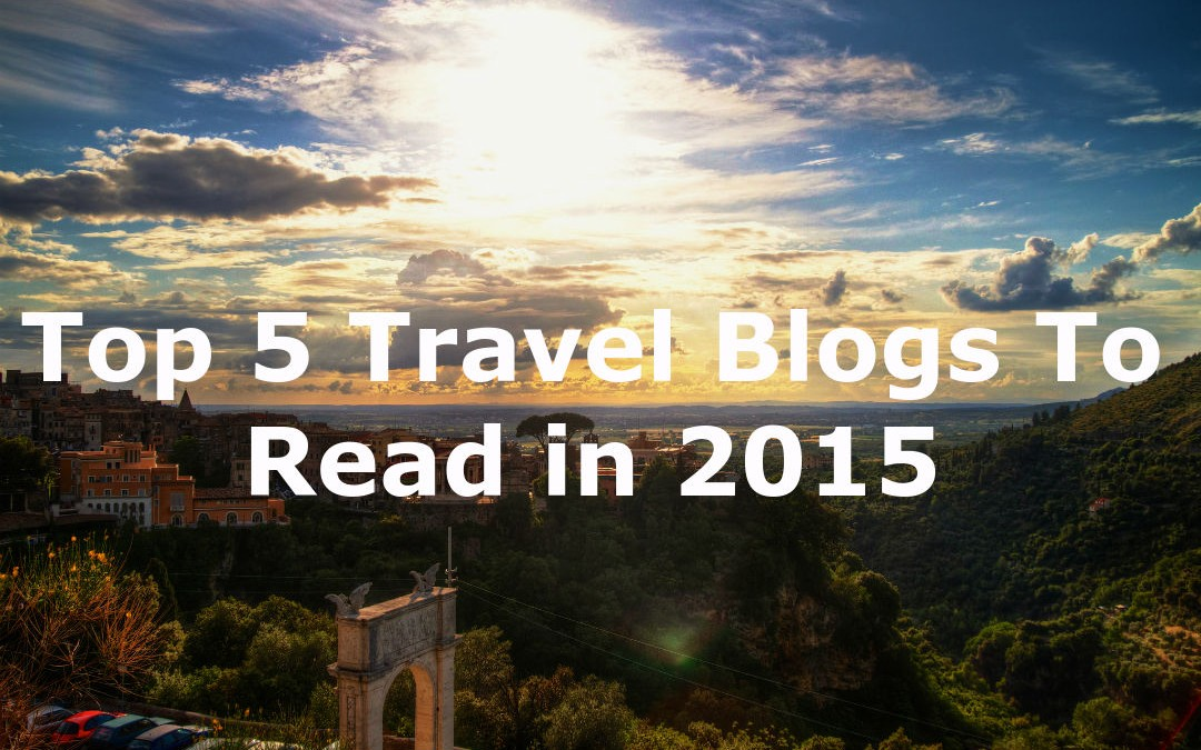 Top 5 Travel Blogs to Follow in 2015