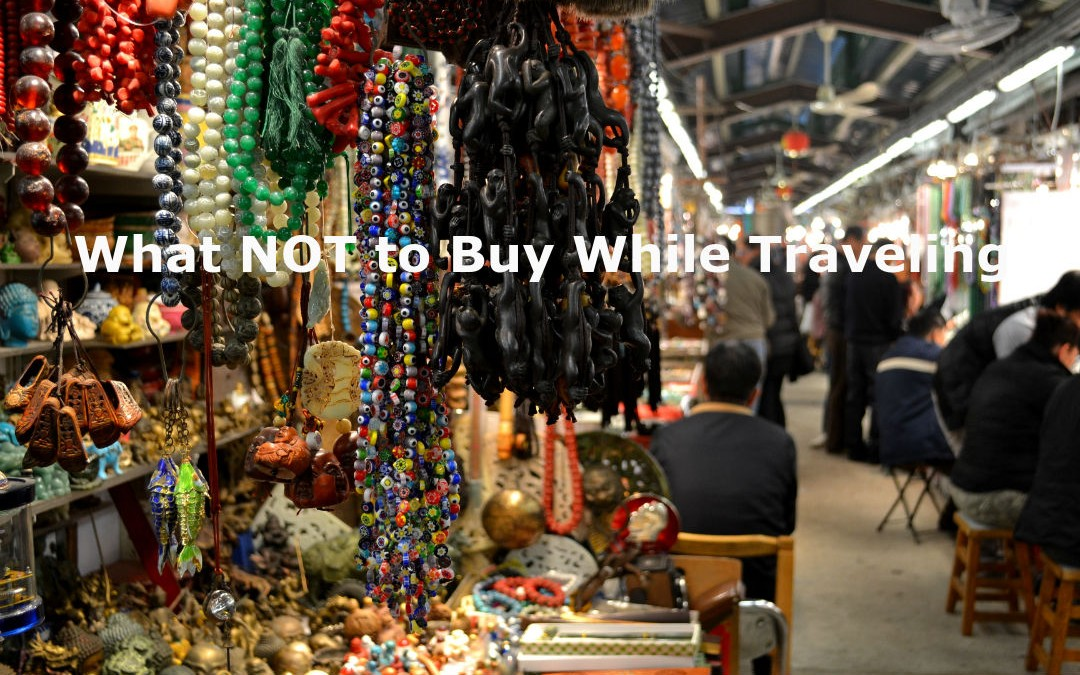 5 Things You Should Simply NOT Purchase When You Travel